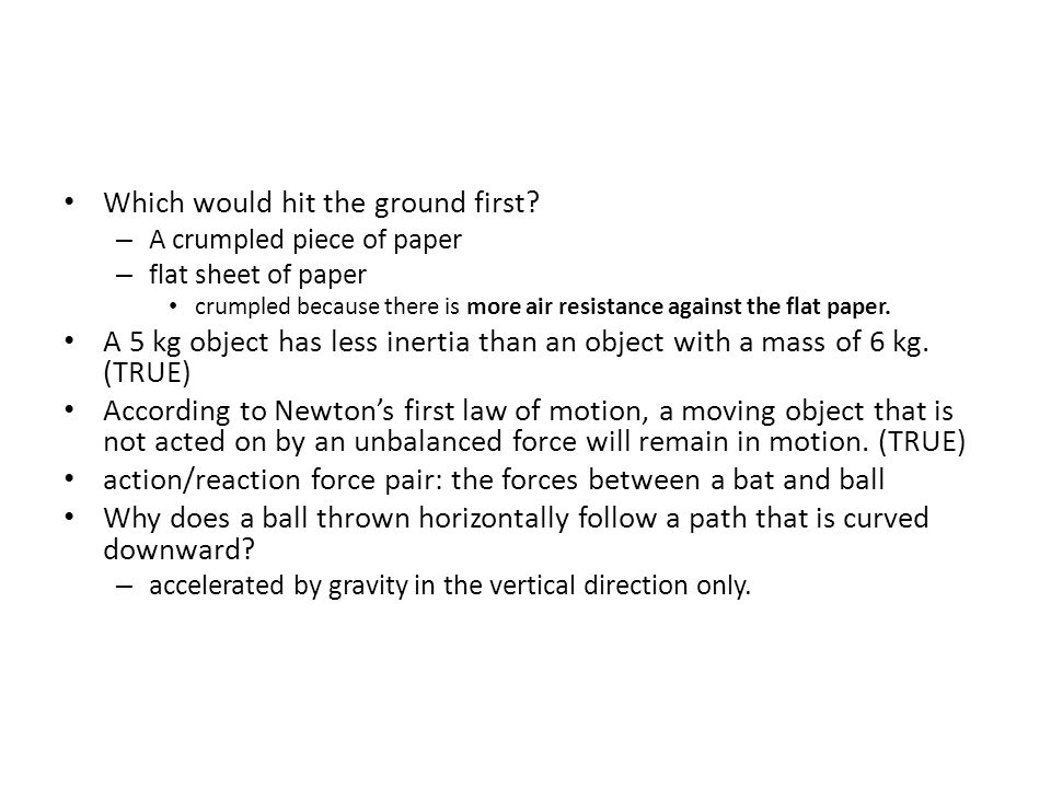 Which would hit the ground first? – A crumpled piece of paper – flat sheet of paper crumpled because there is more air resistance against the flat pap