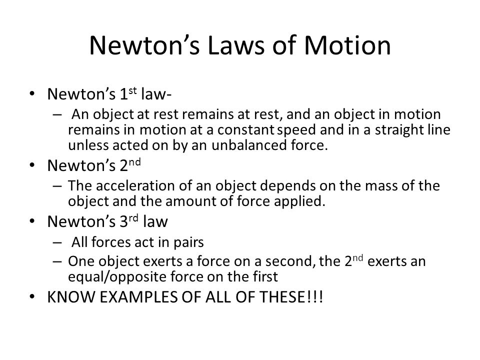 Newton's Laws of Motion Newton's 1 st law- – An object at rest remains at rest, and an object in motion remains in motion at a constant speed and in a