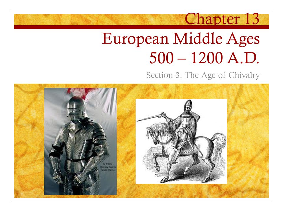 Chapter 13 European Middle Ages 500 – 1200 A.D. Section 3: The Age of Chivalry