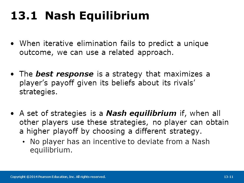 Copyright ©2014 Pearson Education, Inc. All rights reserved.13-11 13.1 Nash Equilibrium When iterative elimination fails to predict a unique outcome,