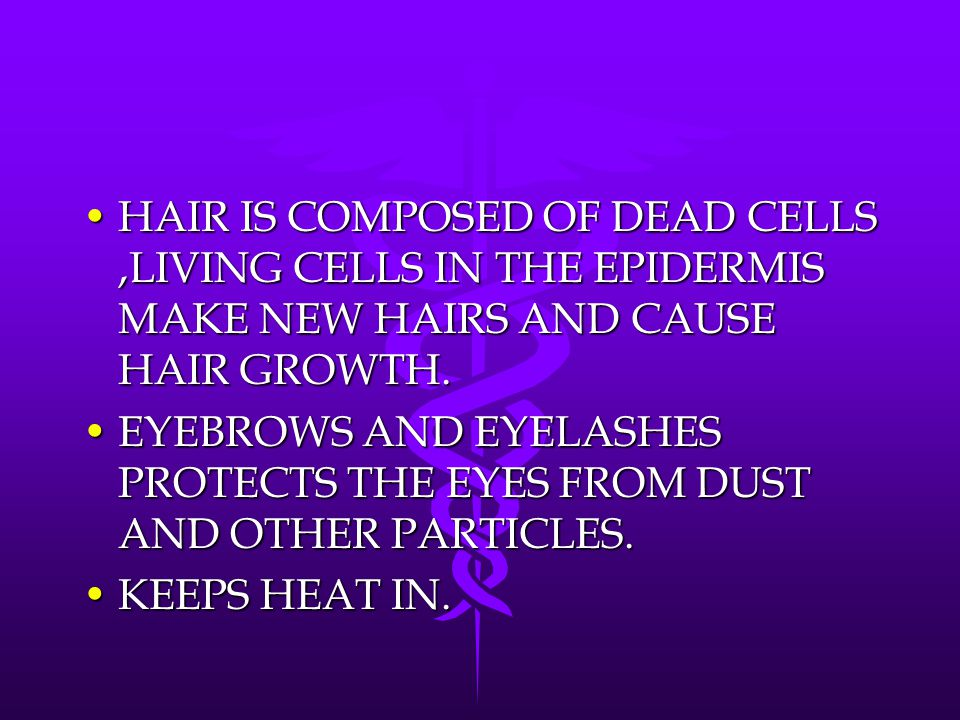 HAIR IS COMPOSED OF DEAD CELLS,LIVING CELLS IN THE EPIDERMIS MAKE NEW HAIRS AND CAUSE HAIR GROWTH.HAIR IS COMPOSED OF DEAD CELLS,LIVING CELLS IN THE E