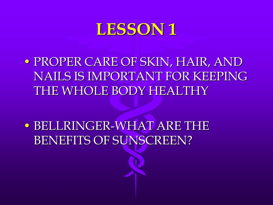 LESSON 1 PROPER CARE OF SKIN, HAIR, AND NAILS IS IMPORTANT FOR KEEPING THE WHOLE BODY HEALTHYPROPER CARE OF SKIN, HAIR, AND NAILS IS IMPORTANT FOR KEE