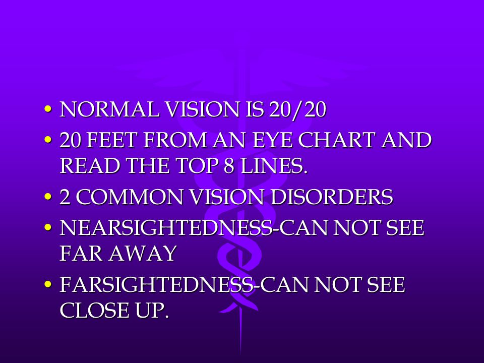 NORMAL VISION IS 20/20NORMAL VISION IS 20/20 20 FEET FROM AN EYE CHART AND READ THE TOP 8 LINES.20 FEET FROM AN EYE CHART AND READ THE TOP 8 LINES. 2