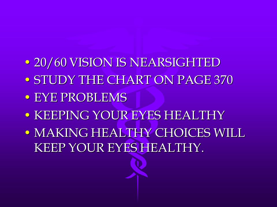 20/60 VISION IS NEARSIGHTED20/60 VISION IS NEARSIGHTED STUDY THE CHART ON PAGE 370STUDY THE CHART ON PAGE 370 EYE PROBLEMSEYE PROBLEMS KEEPING YOUR EY
