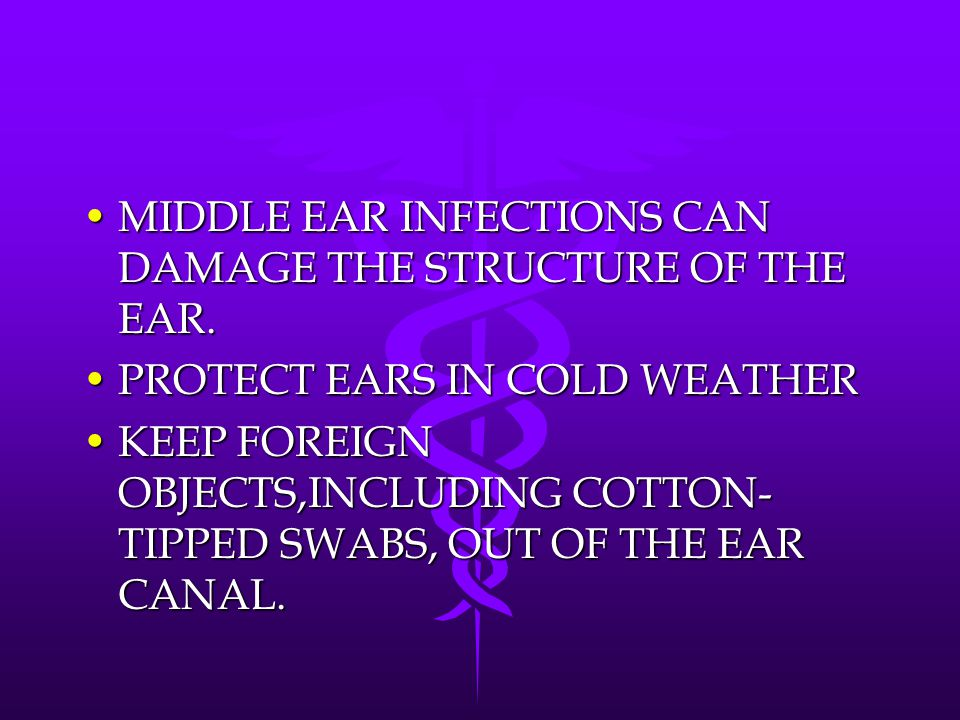 MIDDLE EAR INFECTIONS CAN DAMAGE THE STRUCTURE OF THE EAR.MIDDLE EAR INFECTIONS CAN DAMAGE THE STRUCTURE OF THE EAR. PROTECT EARS IN COLD WEATHERPROTE