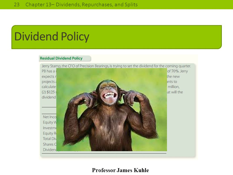 23Chapter 13– Dividends, Repurchases, and Splits Professor James Kuhle Dividend Policy
