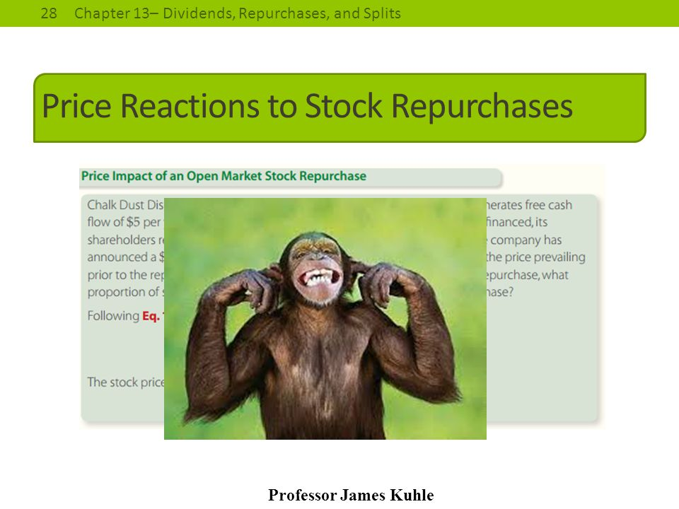 28Chapter 13– Dividends, Repurchases, and Splits Professor James Kuhle Price Reactions to Stock Repurchases