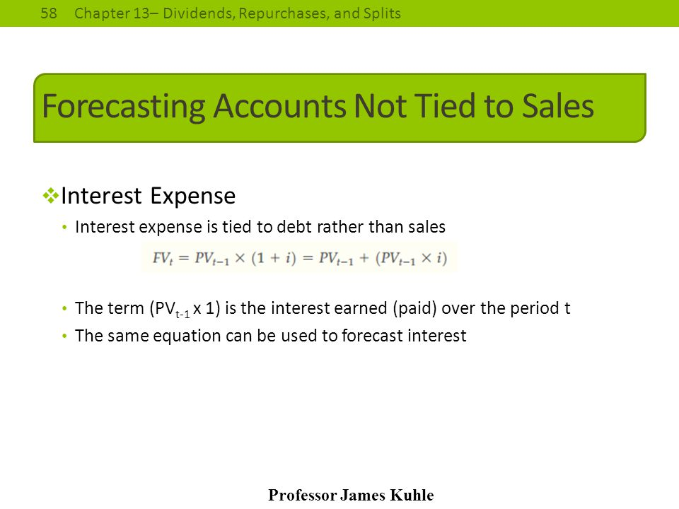 58Chapter 13– Dividends, Repurchases, and Splits Professor James Kuhle Forecasting Accounts Not Tied to Sales  Interest Expense Interest expense is t