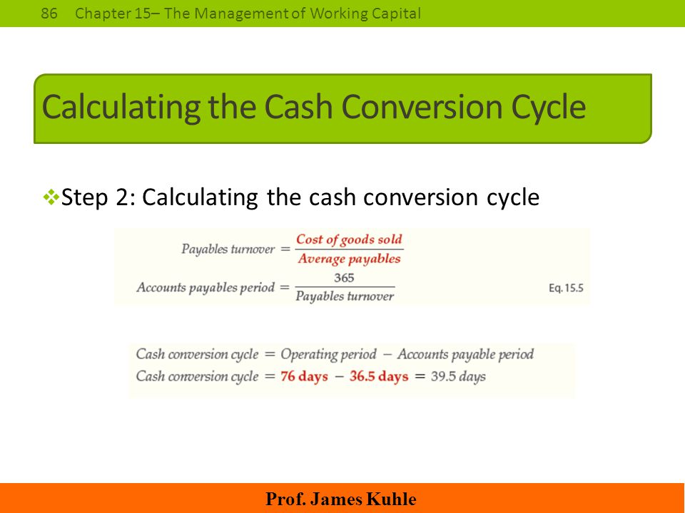86Chapter 15– The Management of Working Capital Prof. James Kuhle Calculating the Cash Conversion Cycle  Step 2: Calculating the cash conversion cycl