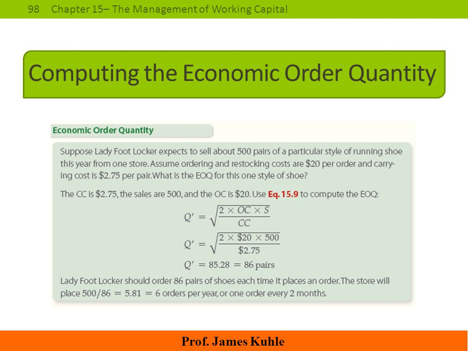 98Chapter 15– The Management of Working Capital Prof. James Kuhle Computing the Economic Order Quantity
