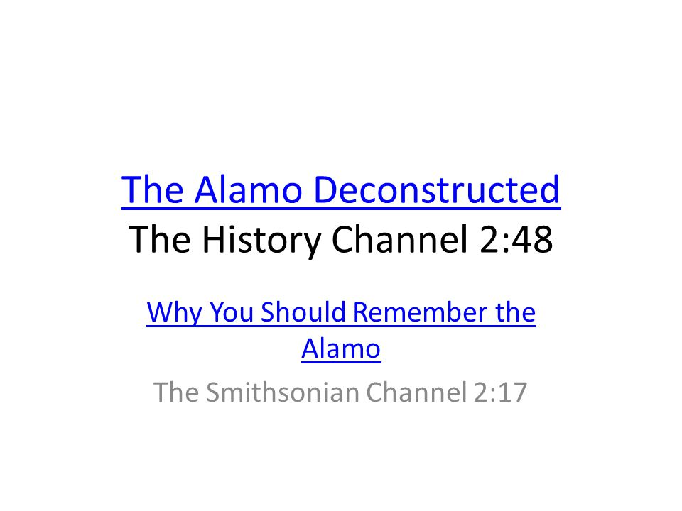 The Alamo Deconstructed The Alamo Deconstructed The History Channel 2:48 Why You Should Remember the Alamo The Smithsonian Channel 2:17