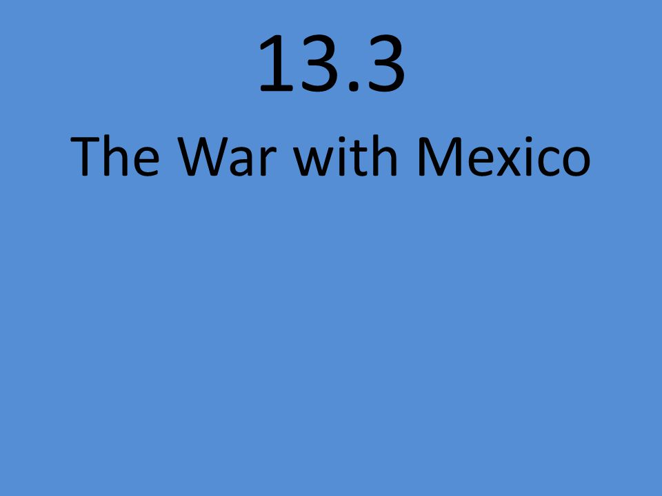 13.3 The War with Mexico