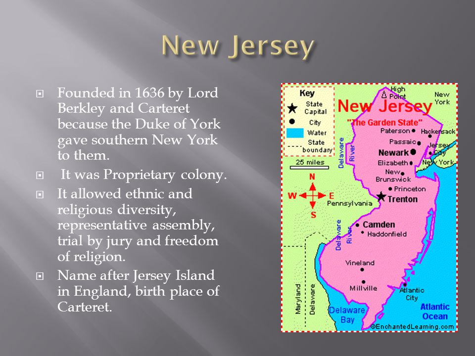  Founded in 1636 by Lord Berkley and Carteret because the Duke of York gave southern New York to them.  It was Proprietary colony.  It allowed ethn