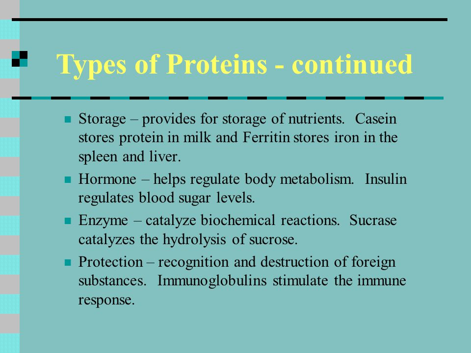 Storage – provides for storage of nutrients. Casein stores protein in milk and Ferritin stores iron in the spleen and liver. Hormone – helps regulate