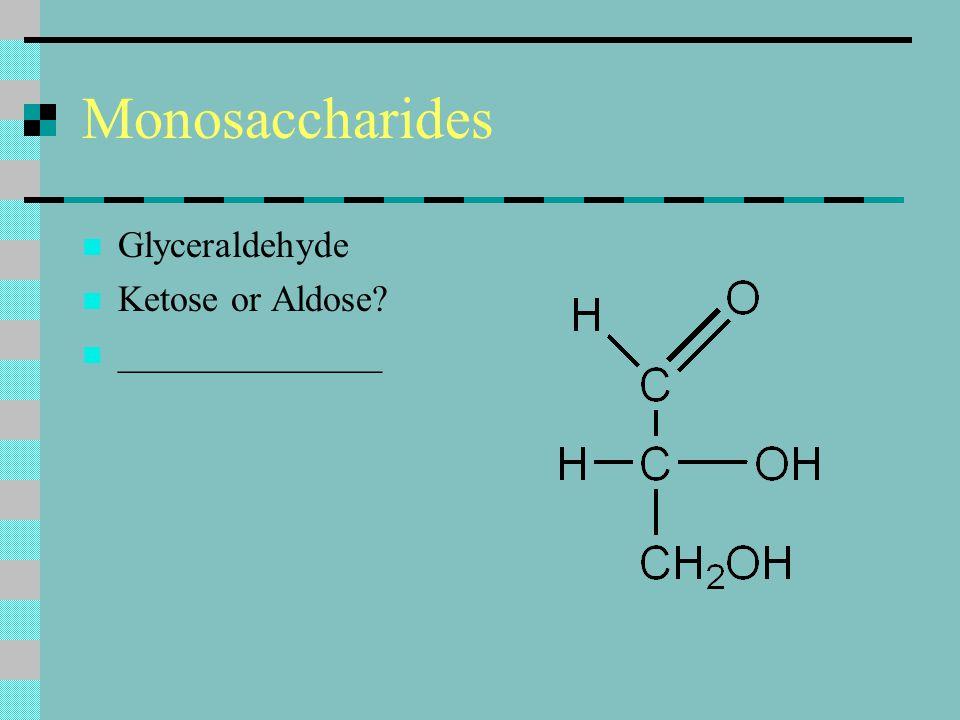 Monosaccharides Glyceraldehyde Ketose or Aldose? ______________