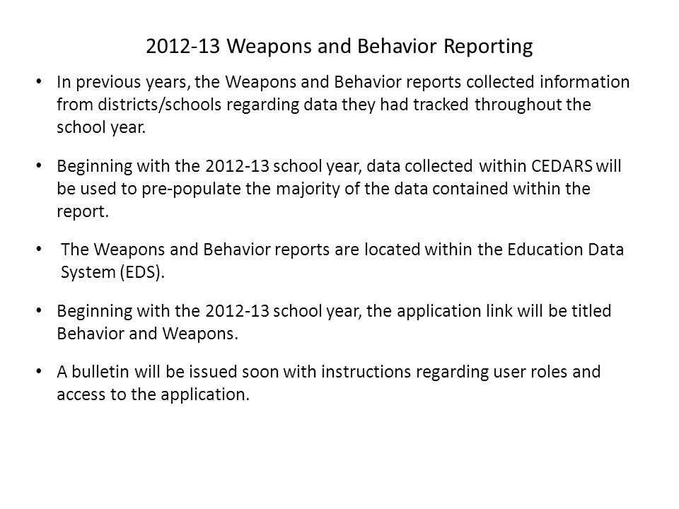 2012-13 Weapons and Behavior Reporting In previous years, the Weapons and Behavior reports collected information from districts/schools regarding data they had tracked throughout the school year.