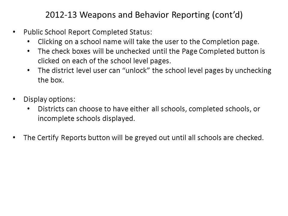 2012-13 Weapons and Behavior Reporting (cont'd) Public School Report Completed Status: Clicking on a school name will take the user to the Completion