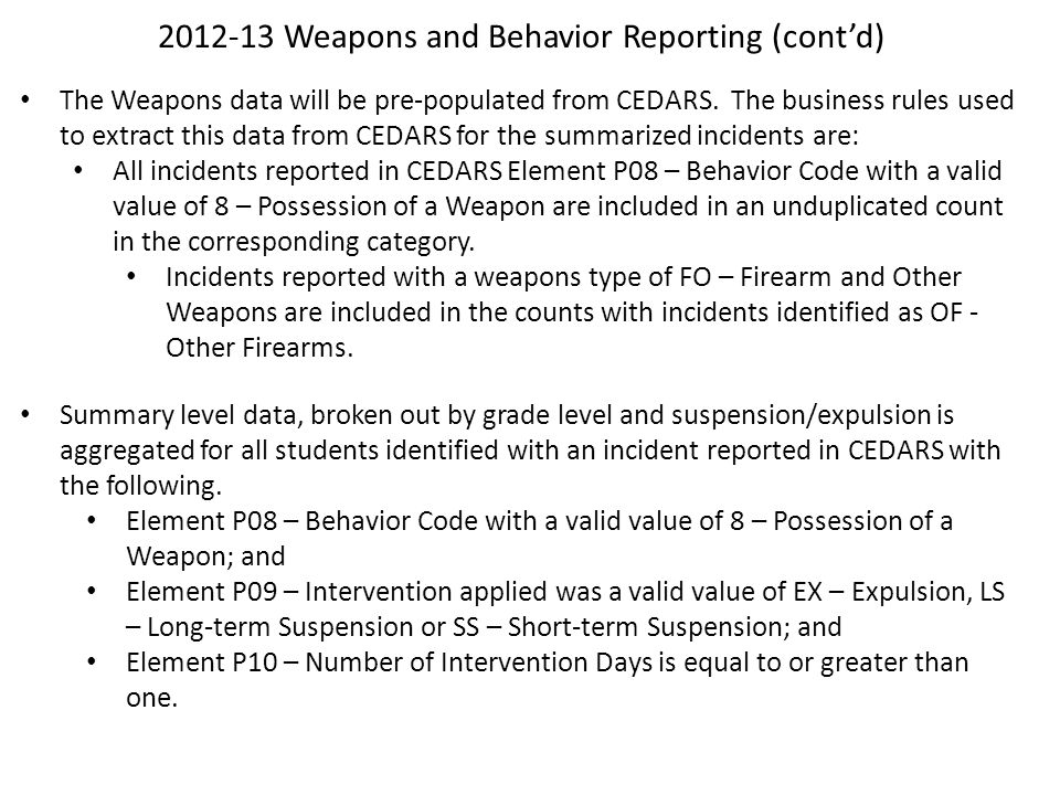 2012-13 Weapons and Behavior Reporting (cont'd) The Weapons data will be pre-populated from CEDARS. The business rules used to extract this data from