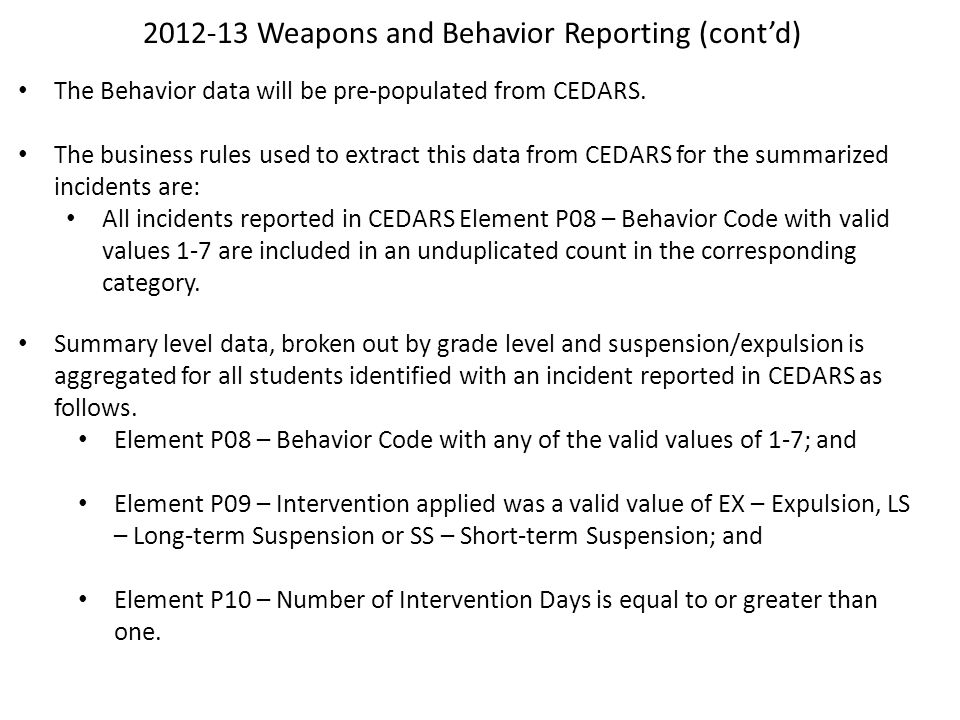 2012-13 Weapons and Behavior Reporting (cont'd) The Behavior data will be pre-populated from CEDARS.