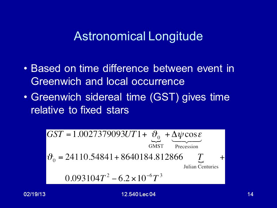02/19/1312.540 Lec 0415 Universal Time UT1: Time given by rotation of Earth.
