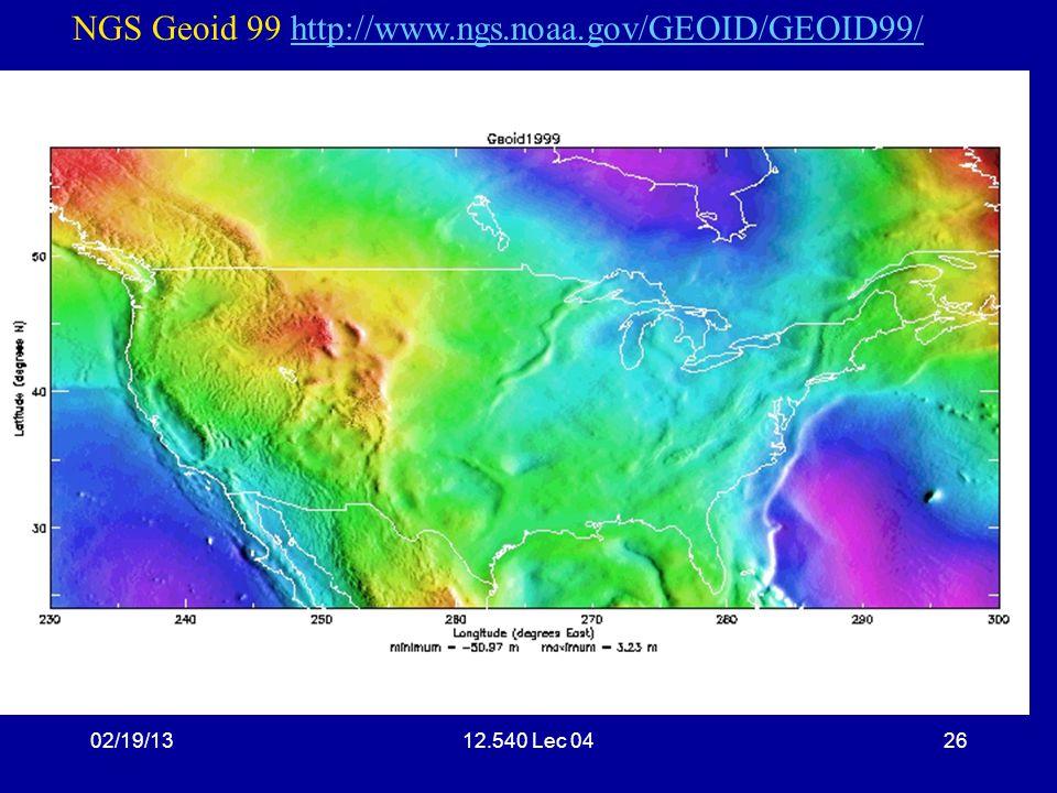 02/19/1312.540 Lec 0426 NGS Geoid model NGS Geoid 99 http://www.ngs.noaa.gov/GEOID/GEOID99/http://www.ngs.noaa.gov/GEOID/GEOID99/