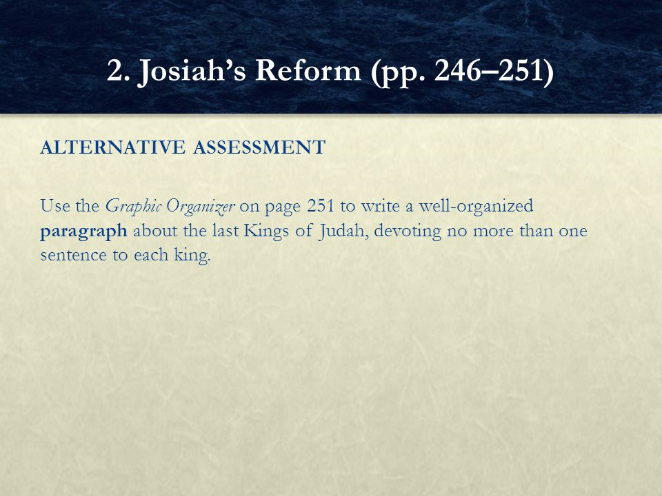 ALTERNATIVE ASSESSMENT Use the Graphic Organizer on page 251 to write a well ‑ organized paragraph about the last Kings of Judah, devoting no more tha
