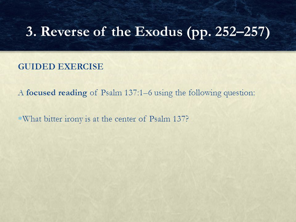 GUIDED EXERCISE A focused reading of Psalm 137:1–6 using the following question:  What bitter irony is at the center of Psalm 137? 3. Reverse of the