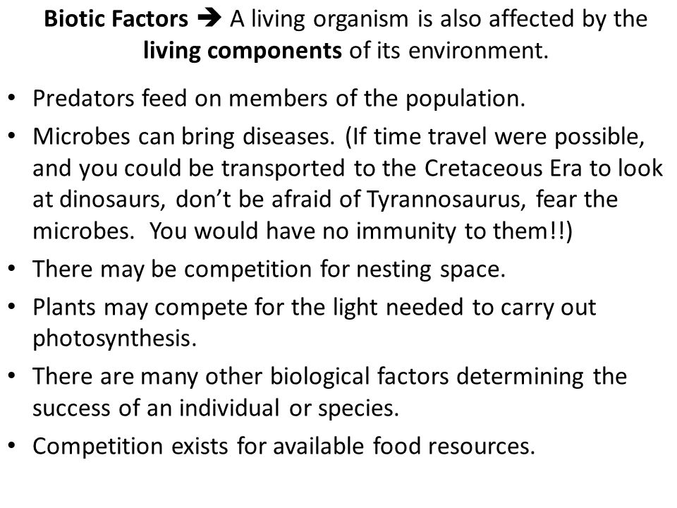 Biotic Factors  A living organism is also affected by the living components of its environment.