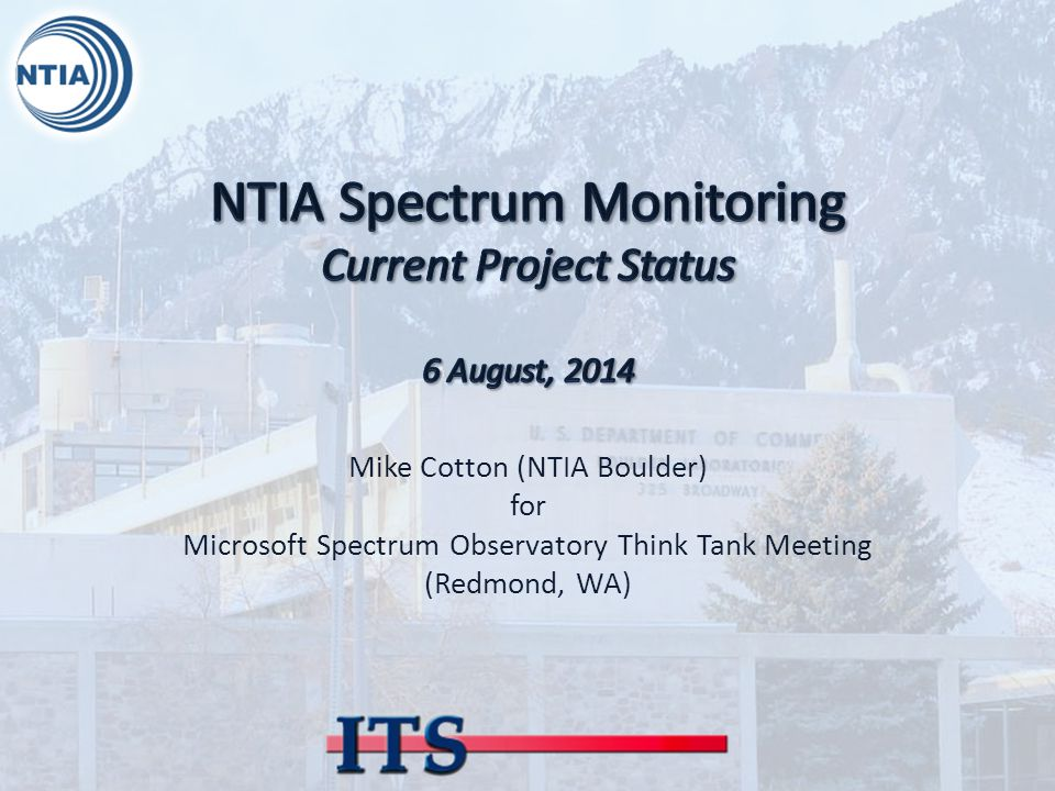 Mike Cotton (NTIA Boulder) for Microsoft Spectrum Observatory Think Tank Meeting (Redmond, WA)
