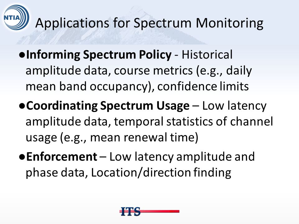 Applications for Spectrum Monitoring ●Informing Spectrum Policy - Historical amplitude data, course metrics (e.g., daily mean band occupancy), confide