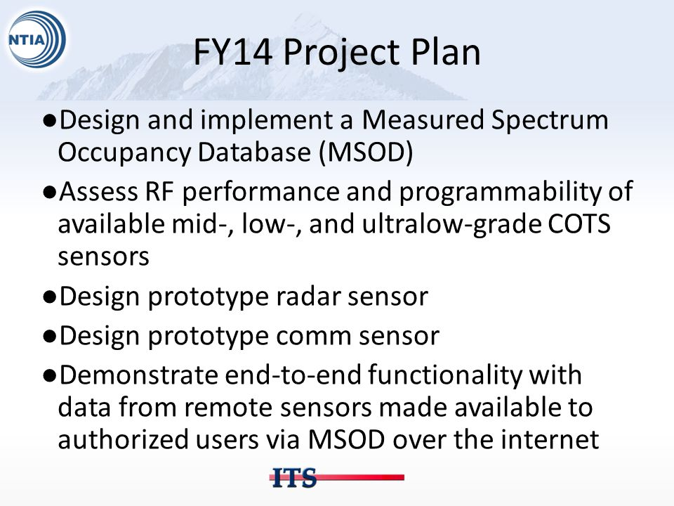 FY14 Project Plan ●Design and implement a Measured Spectrum Occupancy Database (MSOD) ●Assess RF performance and programmability of available mid-, lo