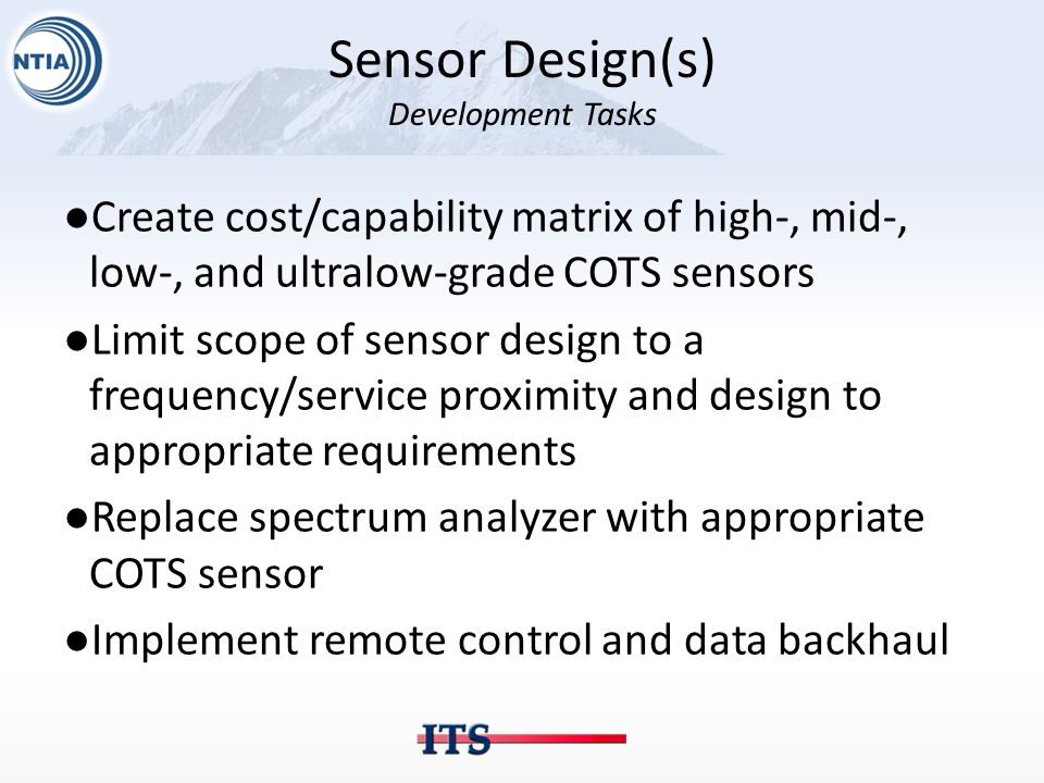 Sensor Design(s) Development Tasks ●Create cost/capability matrix of high-, mid-, low-, and ultralow-grade COTS sensors ●Limit scope of sensor design