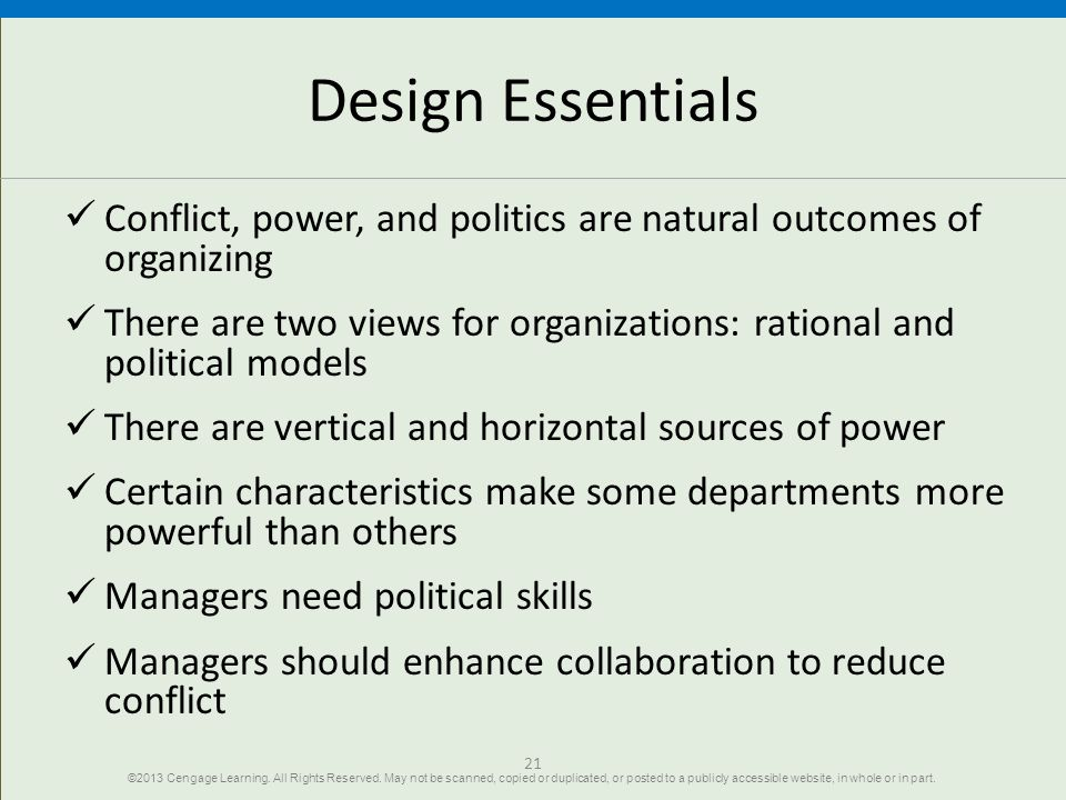 21 Design Essentials Conflict, power, and politics are natural outcomes of organizing There are two views for organizations: rational and political mo