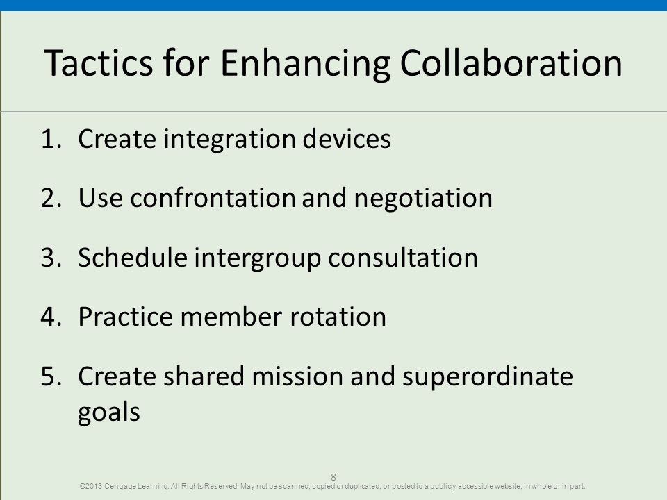 Tactics for Enhancing Collaboration 1.Create integration devices 2.Use confrontation and negotiation 3.Schedule intergroup consultation 4.Practice mem