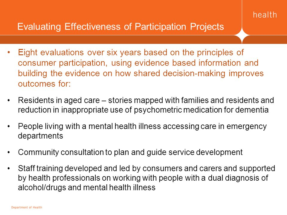 Evaluating Effectiveness of Participation Projects were supported by: Funding for project officer Encouraging collaboration with tertiary research centres Providing the expertise of the Cochrane Consumer and Communication Review Group – Centre for Health Communication and Participation at La Trobe University www.latrobe.edu.au/aipca/about/chcp www.latrobe.edu.au/aipca/about/chcp Final report being a draft submitted to a peer reviewed journal Allowing project development time and implementation time over two year period.
