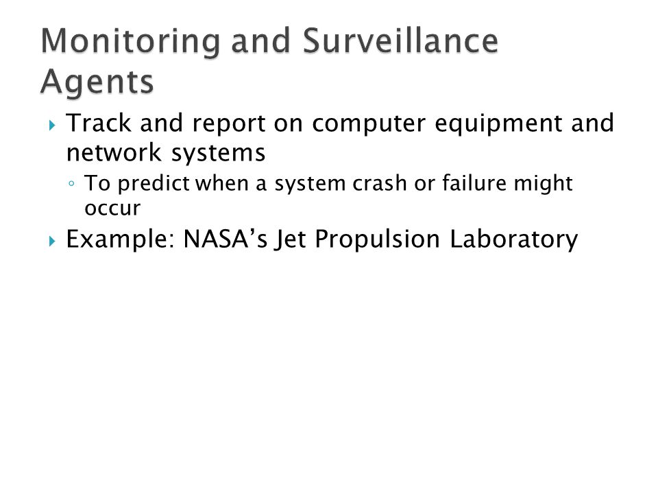  Track and report on computer equipment and network systems ◦ To predict when a system crash or failure might occur  Example: NASA's Jet Propulsion