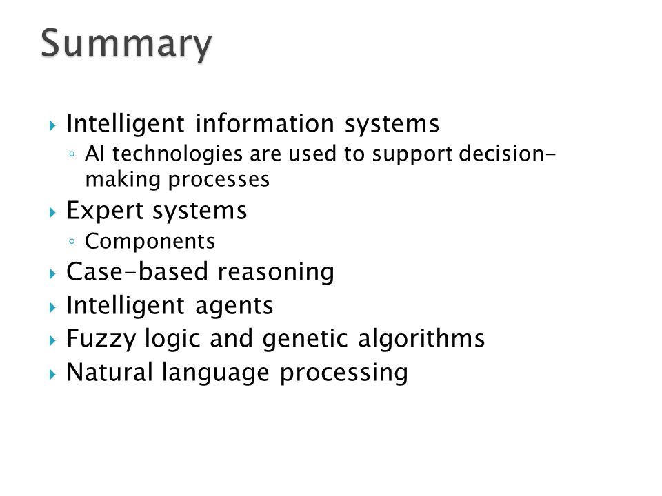  Intelligent information systems ◦ AI technologies are used to support decision- making processes  Expert systems ◦ Components  Case-based reasonin