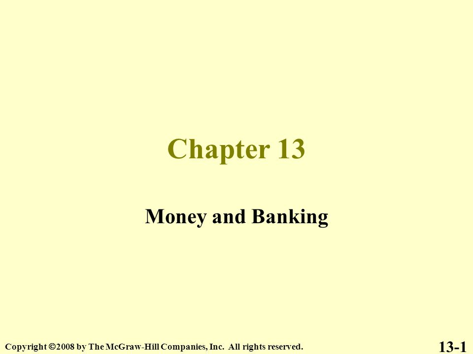 Chapter 13 Money and Banking 13-1 Copyright  2008 by The McGraw-Hill Companies, Inc.