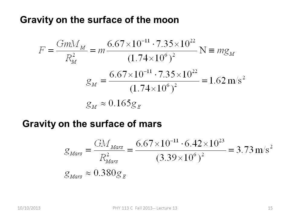 10/10/2013PHY 113 C Fall 2013-- Lecture 1315 Gravity on the surface of the moon Gravity on the surface of mars