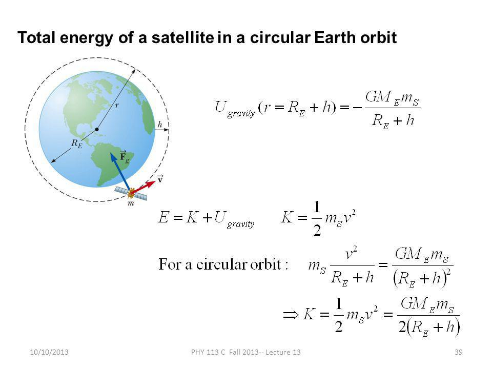 10/10/2013PHY 113 C Fall 2013-- Lecture 1339 Total energy of a satellite in a circular Earth orbit