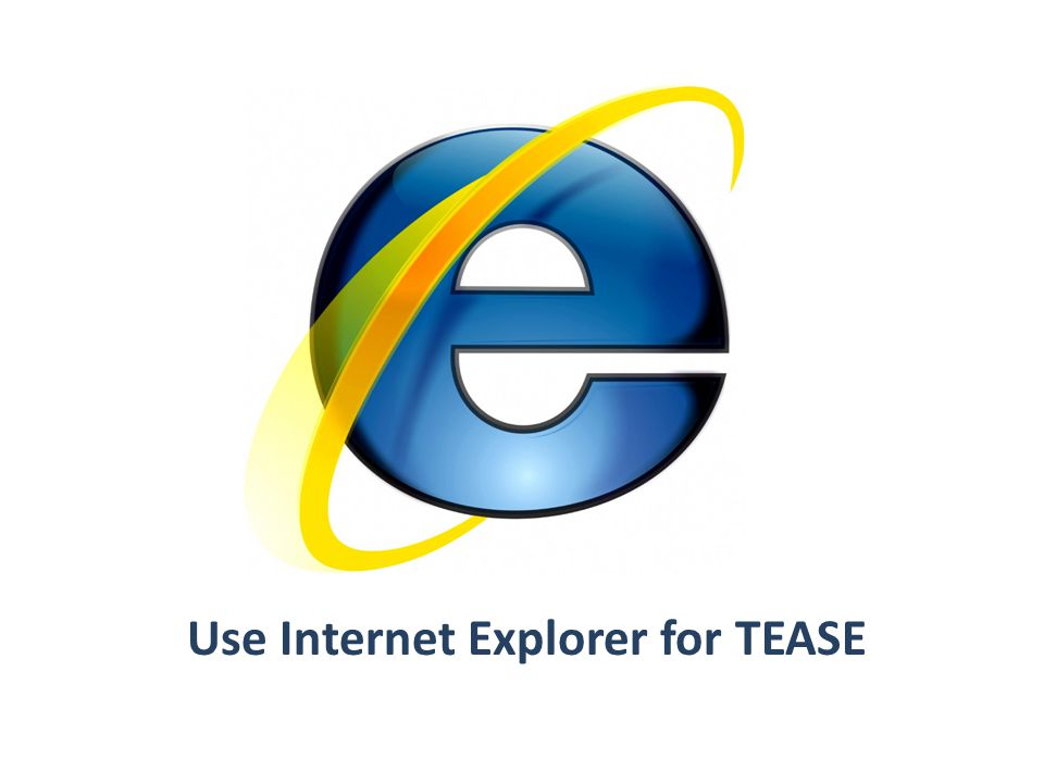 Use Internet Explorer for TEASE