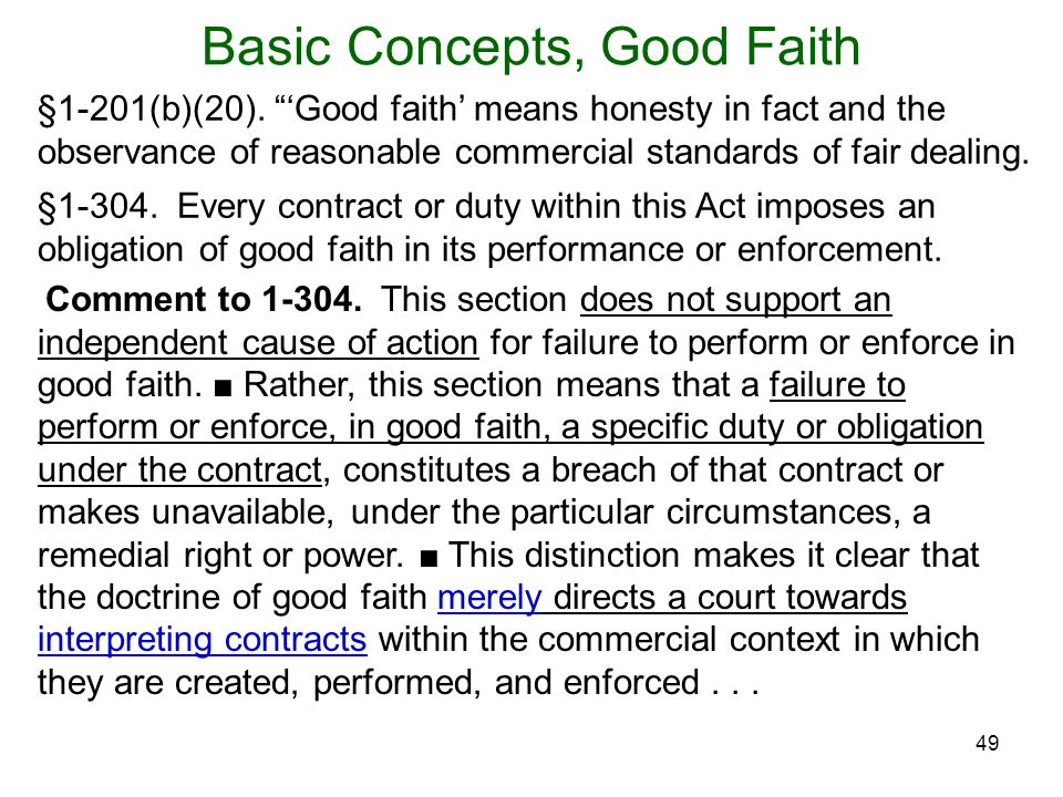 49 Basic Concepts, Good Faith Comment to 1-304. This section does not support an independent cause of action for failure to perform or enforce in good