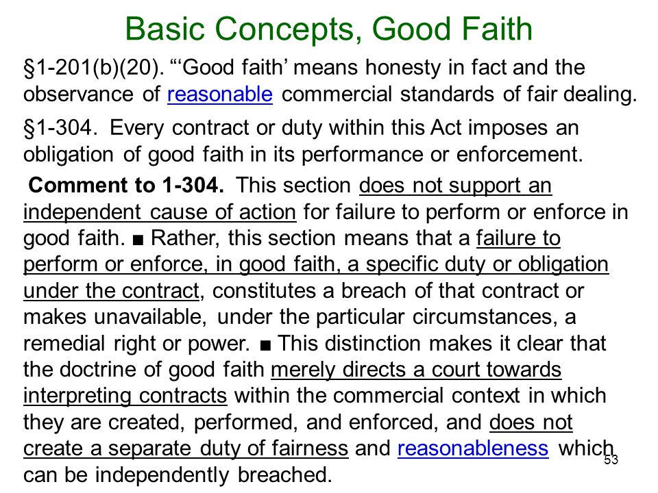 53 Basic Concepts, Good Faith Comment to 1-304. This section does not support an independent cause of action for failure to perform or enforce in good