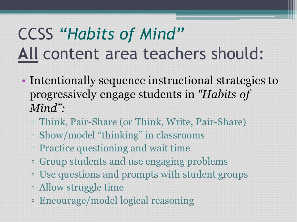 """CCSS """"Habits of Mind"""" All content area teachers should: Intentionally sequence instructional strategies to progressively engage students in """"Habits of"""