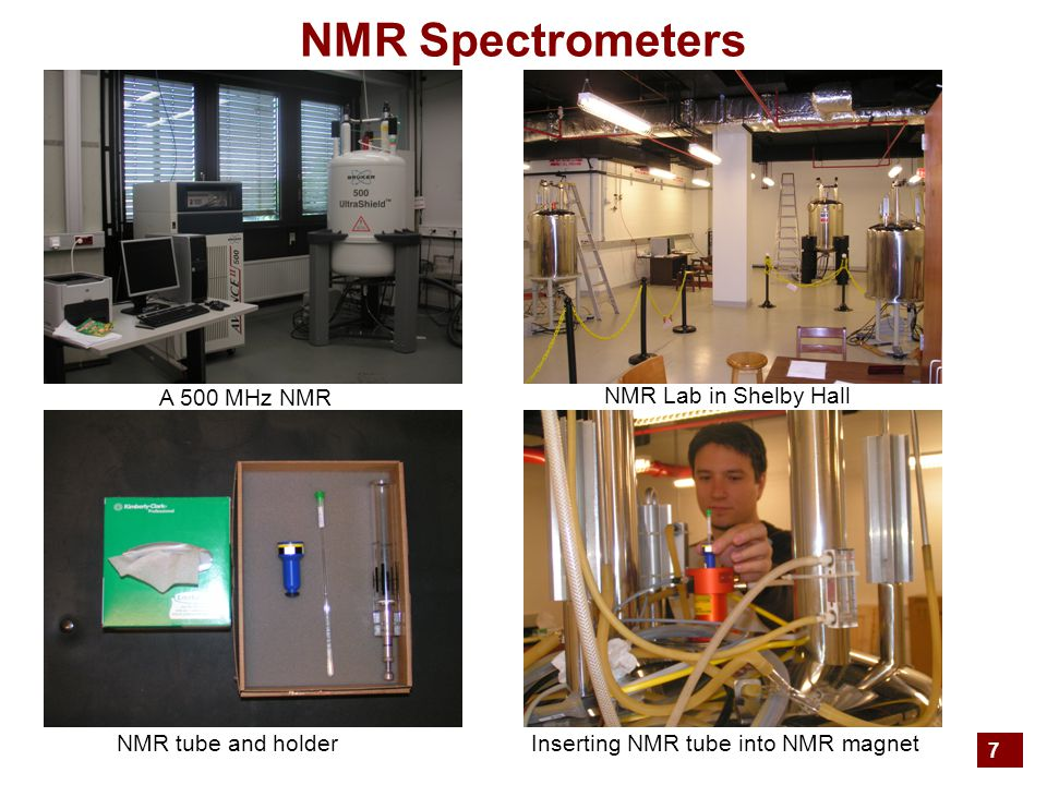 7 NMR Spectrometers A 500 MHz NMR NMR Lab in Shelby Hall NMR tube and holderInserting NMR tube into NMR magnet