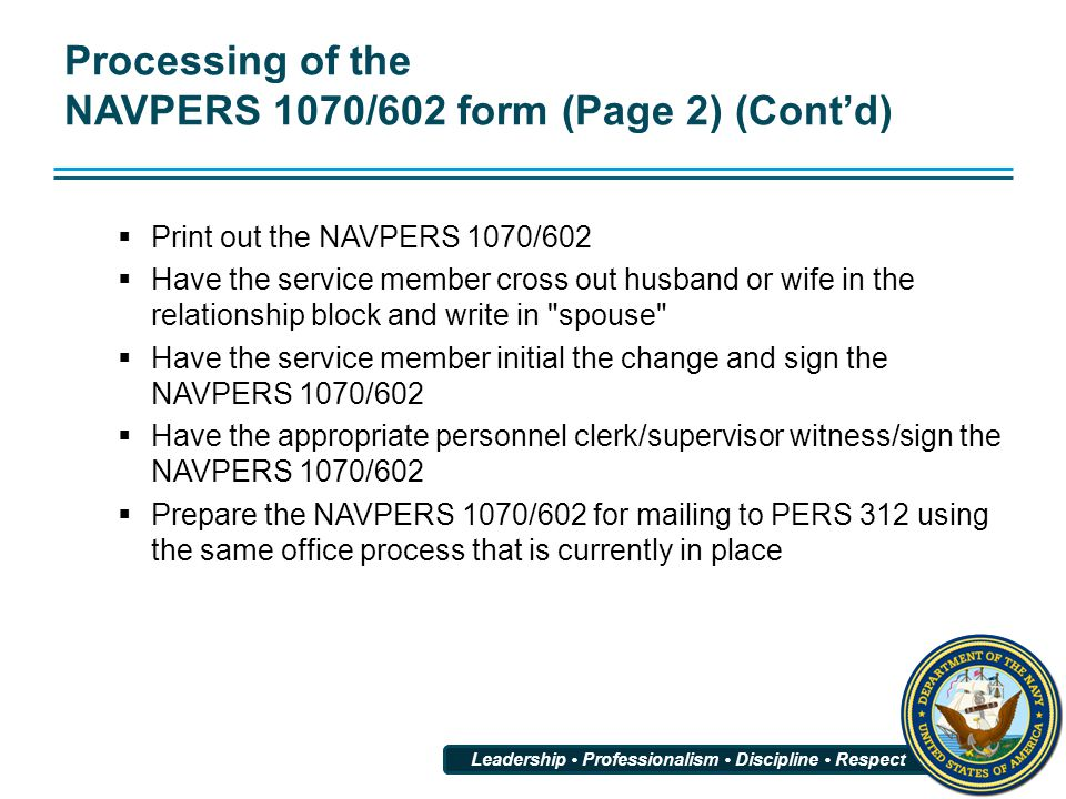 Processing of the NAVPERS 1070/602 form (Page 2) (Cont'd)  Print out the NAVPERS 1070/602  Have the service member cross out husband or wife in the
