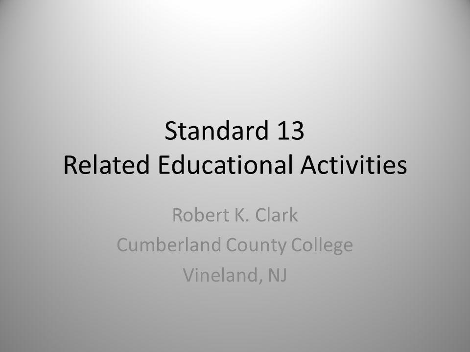 Standard 13 Related Educational Activities Robert K. Clark Cumberland County College Vineland, NJ