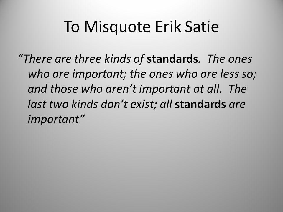 To Misquote Erik Satie There are three kinds of standards.