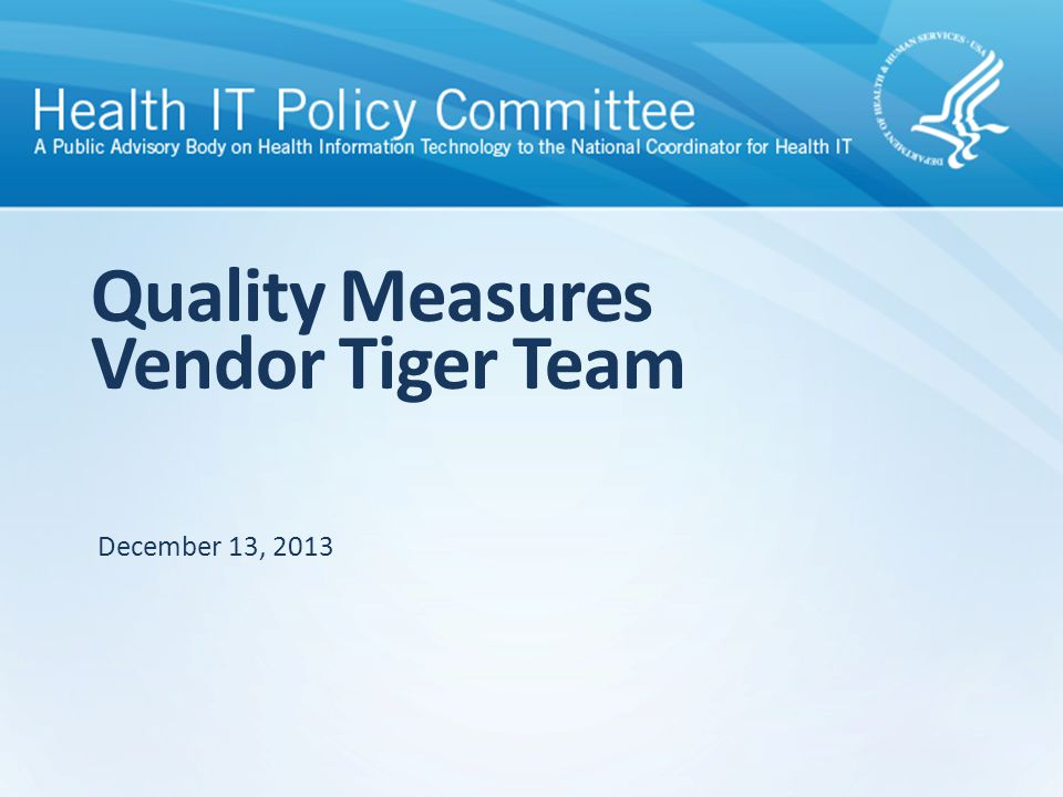 Quality Measures Vendor Tiger Team December 13, 2013
