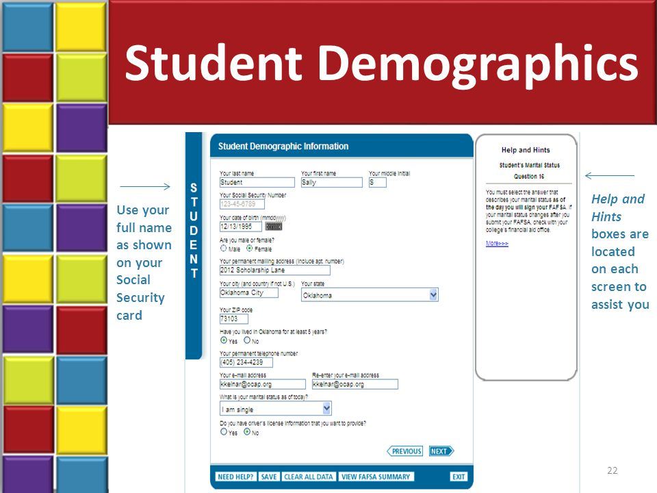 Student Demographics 22 Use your full name as shown on your Social Security card Help and Hints boxes are located on each screen to assist you